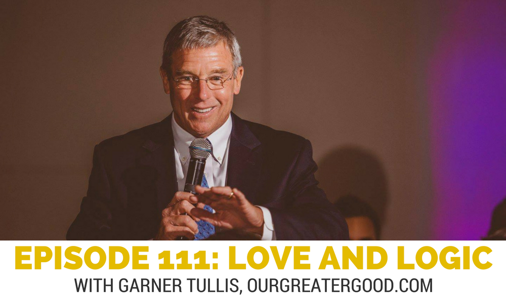 Episode 111: Love and Logic with Garner Tullis