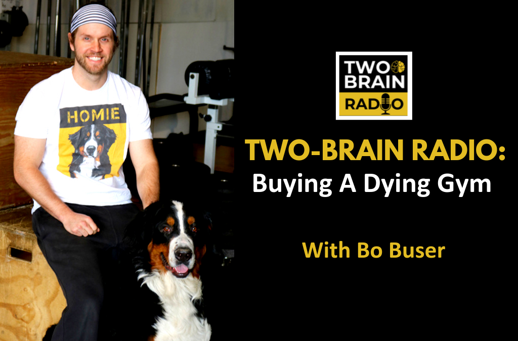 Two-Brain Radio:Buying a Dying Gym With Bo Buser
