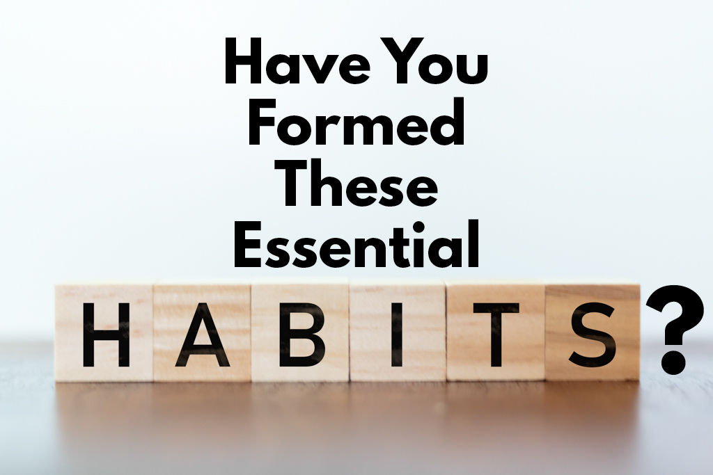 """A graphic that says """"Have you formed these essential habits?"""""""